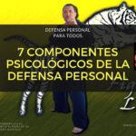 7 Componentes Psicológicos de la Defensa Personal